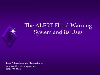 The ALERT Flood Warning System and its Uses