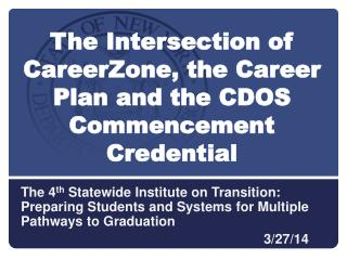 The Intersection of CareerZone, the Career Plan and the CDOS Commencement Credential