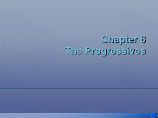 Chapter 6 The Progressives