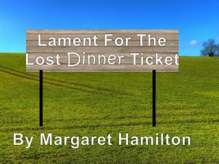 Lament For The Lost  Dinner Ticket By Margaret Hamilton