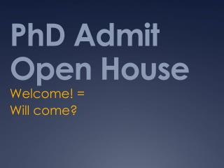 PhD Admit Open House