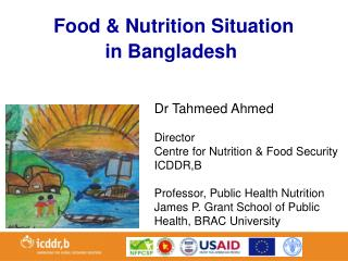 Dr Tahmeed Ahmed Director  Centre for Nutrition & Food Security ICDDR,B