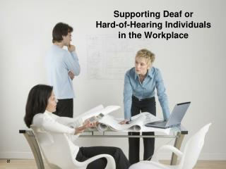 Supporting Deaf or             Hard-of-Hearing Individuals in the Workplace