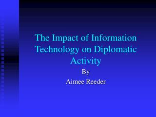 The Impact of Information Technology on Diplomatic Activity