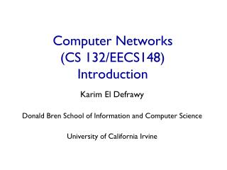Computer Networks  (CS 132/EECS148) Introduction