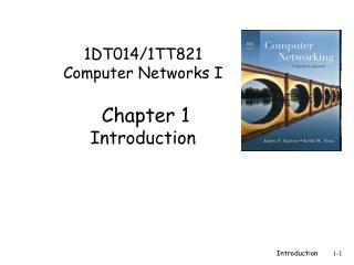 1DT014/1TT821 Computer  Networks I  Chapter 1 Introduction