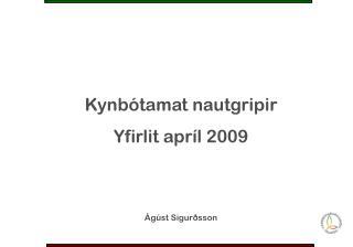 Kynbótamat nautgripir Yfirlit apríl 2009 Ágúst Sigurðsson