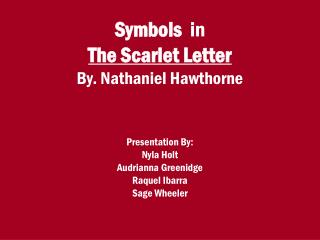 Symbols   in The Scarlet Letter By. Nathaniel Hawthorne