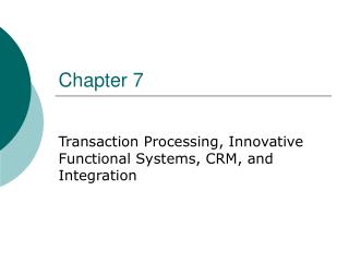 Transaction Processing, Innovative Functional Systems, CRM, and Integration