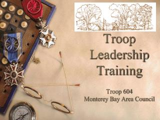 Troop  Leadership Training Troop 604 Monterey Bay Area Council