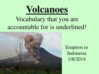 Volcanoes Vocabulary that you are accountable for is underlined!