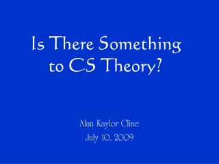 Is There Something  to CS Theory?