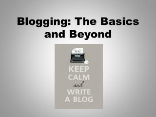 Blogging: The Basics and Beyond