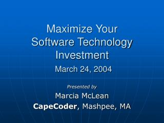 Maximize Your Software Technology Investment March 24, 2004