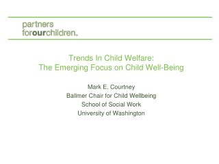 Trends In Child Welfare: The Emerging Focus on Child Well-Being