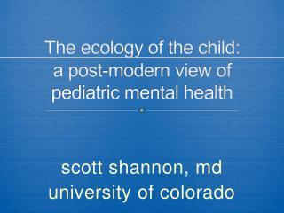The ecology of the child: a post-modern view of pediatric mental health