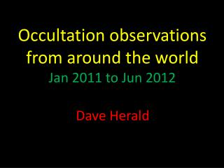 Occultation observations from around the world Jan 2011 to Jun 2012