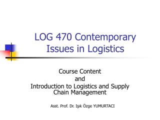 LOG 470 Contemporary  Issues in Logistics