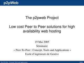 The p2pweb Project Low cost Peer to Peer solutions for high availability web hosting