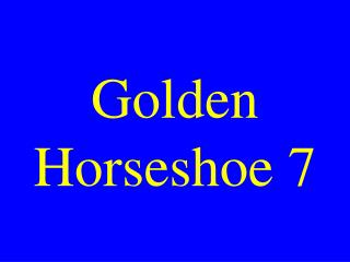 Golden Horseshoe 7