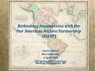 Rethinking Assumptions with the  Our Americas Archive Partnership  (OAAP)
