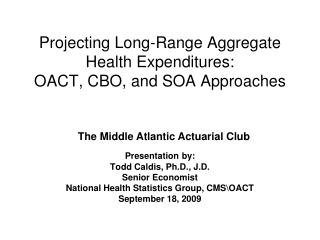 Projecting Long-Range Aggregate Health Expenditures: OACT, CBO, and SOA Approaches
