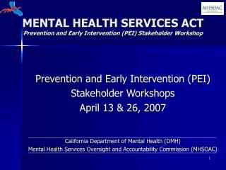 MENTAL HEALTH SERVICES ACT Prevention and Early Intervention (PEI) Stakeholder Workshop