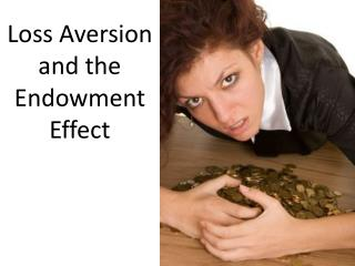 Loss Aversion  and the  Endowment  Effect
