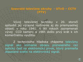 Uzavreté televízne okruhy  - UTvO – CCTV (PTV)
