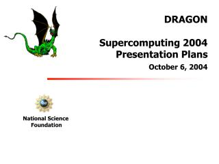DRAGON Supercomputing 2004 Presentation Plans October 6, 2004