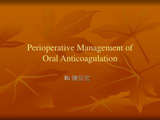 Perioperative  Management of  Oral Anticoagulation