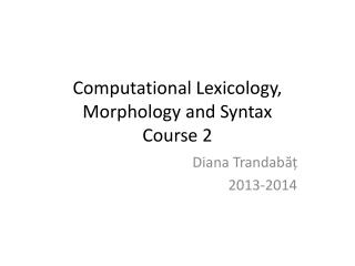 Computational Lexicology, Morphology and Syntax Course 2