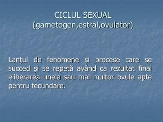CICLUL SEXUAL ( gametogen,estral,ovulator )