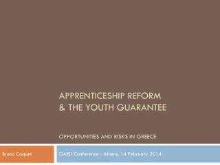 APPRENTICESHIP REFORM & THE YOUTH GUARANTEE  OPPORTUNITIES AND RISKS IN GREECE