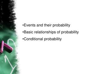 Events and their probability Basic relationships of probability Conditional probability