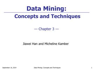 Data Mining: Concepts and Techniques — Chapter 3 —