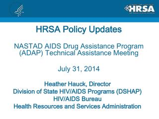 HRSA Policy Updates NASTAD AIDS Drug Assistance Program (ADAP) Technical Assistance Meeting