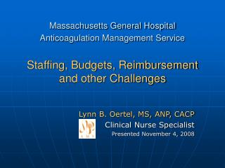 Massachusetts General Hospital  Anticoagulation Management Service   Staffing, Budgets, Reimbursement and other Challeng