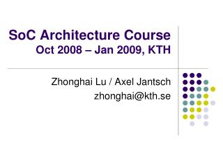 SoC Architecture Course Oct 2008 – Jan 2009, KTH