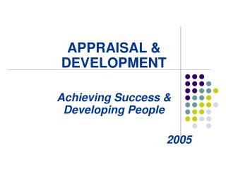 APPRAISAL & DEVELOPMENT Achieving Success & Developing People 2005