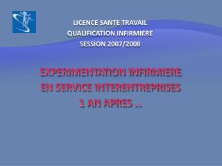 LICENCE SANTE TRAVAIL  QUALIFICATION INFIRMIERE  SESSION 2007/2008 EXPERIMENTATION INFIRMIERE EN SERVICE INTERENTREPRISE