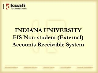 INDIANA UNIVERSITY FIS Non-student (External) Accounts Receivable System