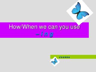 How/When we can you use  –  i  n g