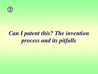 Can I patent this? The invention process and its pitfalls