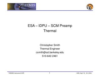 ESA – IDPU – SCM Preamp Thermal Christopher Smith Thermal Engineer csmith@ssl.berkeley