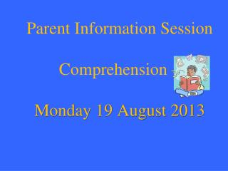 Parent Information Session  Comprehension – Monday 19 August 2013