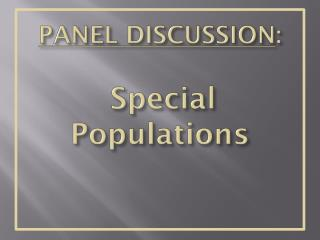 PANEL DISCUSSION : Special  Populations