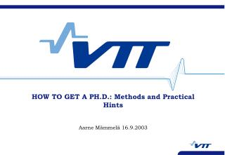 HOW TO GET A PH.D.: Methods and Practical Hints