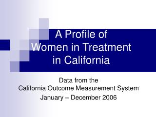 A Profile of  Women in Treatment  in California