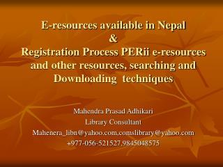 Mahendra Prasad Adhikari  Library Consultant Mahenera_libn@yahoo,comslibrary@yahoo